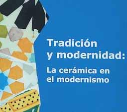Tradición y modernidad. La ceràmica en el modernismo